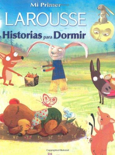 Mi Primer Larousse de Historias para Dormir: My First Larousse: Bedtime Stories (Spanish Edition) [Editors of Larousse (Mexico)] (Tapa Dura)