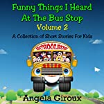 Funny Things I Heard at the Bus Stop, Volume 2 | Angela Giroux