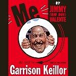 Me: by Jimmy (Big Boy) Valente, as Told to Garrison Keillor: A Political Satire | Garrison Keillor