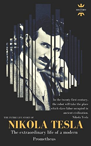 NIKOLA TESLA: The extraordinary life of a modern Prometheus: The Entire Life Story by Independently published