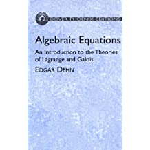 Algebraic Equations: An Introduction to the Theories of Lagrange and Galois (Dover Books on Mathematics)