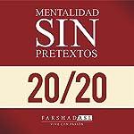 La Mentalidad Sin Pretextos [The 'No Excuses' Mindset]: Una Vida de Propósito, Pasión y Claridad [A Life of Purpose, Passion, and Clarity] | Farshad Asl