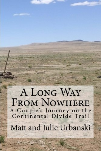 A Long Way From Nowhere: A Couple's Journey on the Continental Divide Trail
