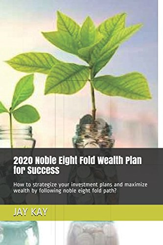 Read Online 2020 Noble Eight Fold Wealth Plan for Success: How to strategize your investment plans and maximize wealth by following noble eight fold path? ebook