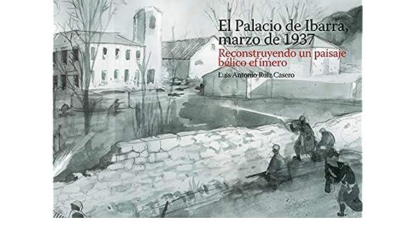 El Palacio de Ibarra, marzo de 1937. Reconstruyendo un paisaje ...