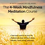 The 4-Week Mindfulness Meditation Course: Erase Stress and Rediscover Your Happiness | Justin Hammond,Karl Moore