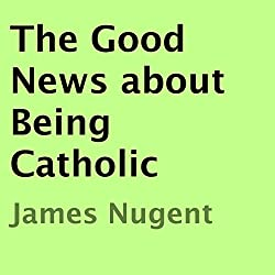 The Good News About Being Catholic