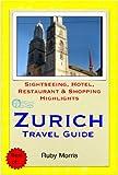 Zurich, Switzerland Travel Guide - Sightseeing, Hotel, Restaurant & Shopping Highlights (Illustrated) - ebook