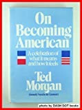 On Becoming American, Ted Morgan, 0395262836