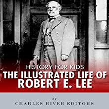 The Illustrated Life of Robert E. Lee: History for Kids Audiobook by Charles River Editors Narrated by Dan Gallagher