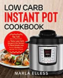 Low Carb Instant Pot Cookbook: Top 120 Easy-to-Remember and Tasty Low Carb Ketogenic Diet Recipes To Rapid Weight Loss, Prevent Disease And Upgrade Your Lifestyle