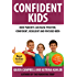 Confident Kids: How Parents Can Raise Positive, Confident, Resilient and Focused Children (Positive Parenting Book 2)