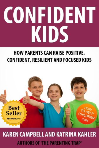 Confident Kids: How Parents Can Raise Positive, Confident, Resilient and Focused Children (Positive Parenting Book 2) by [Kahler, Katrina]