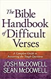 The Bible Handbook of Difficult Verses: A Complete Guide to Answering the Tough Questions (The McDowell Apologetics Library)