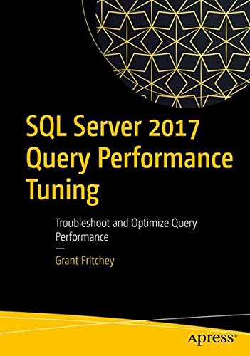 SQL Server 2017 Query Performance Tuning: Troubleshoot and Optimize Query Performance by Apress