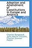 Adoption and Amendment of Constitutions in Europe and America, Charles Borgeaud, 1103765140