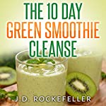The 10-Day Green Smoothie Cleanse | J. D. Rockefeller