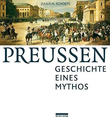 Preußen: Geschichte eines Mythos