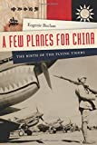 img - for A Few Planes for China: The Birth of the Flying Tigers book / textbook / text book