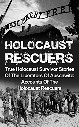 Holocaust Rescuers: True Holocaust Survivor Stories Of The Liberators Of Auschwitz: Accounts Of The Holocaust Rescuers (Holocaust Survivor Stories, Holocaust ... Auschwitz And The Holocaust Book 2) by [Zachary, Cyrus J.]