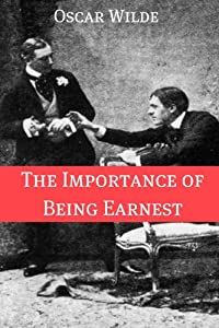 The Importance of Being Earnest (Annotated with Criticism and Oscar Wilde Biography)