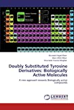 Doubly Substituted Tyrosine Derivatives: Biologically Active Molecules: A new approach towards Biologically active compounds