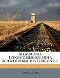 Allgemeines Eydgenössisches Oder Schweitzerisches Lexicon [ ], Hans-Jakob Leu, 1179415191