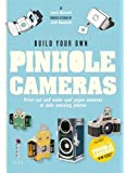 Build Your Own Pinhole Camera: Print Out and Make Cool Paper Cameras to Take Amazing Photos