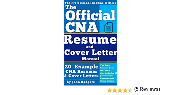 the official cna resume and cover letters manual resumes cover letters tips secrets and more kindle edition by john rodgers - Cna Resume Cover Letter