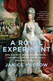 A Royal Experiment: Love and Duty, Madness and Betrayal_the Private Lives of King George III and Queen Charlotte