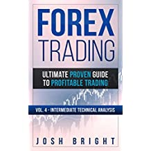 Forex Trading: Ultimate Proven Guide to Profitable Trading: Volume 4 - Intermediate Technical Analysis