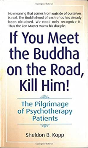 If You Meet The Buddha On The Road, Kill Him! The Pilgrimage Of ...