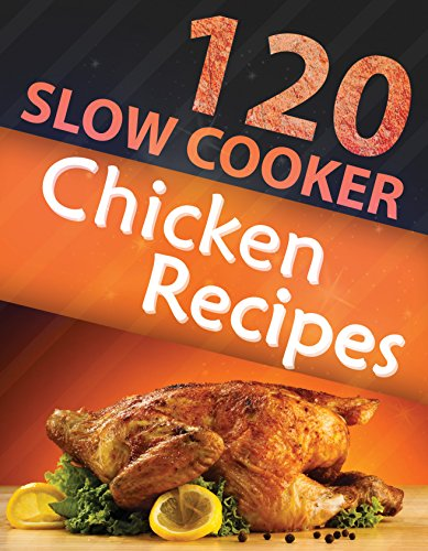 120 Slow Cooker Chicken Recipes (Slow Cooker Recipes, Slow Cooker Cookbook, Crock pot Recipes, Crock Pot cookbook) (Crock Pot Mastery) by [Morgan, Alisha]