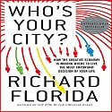Who's Your City?: How the Creative Economy Is Making Where to Live the Most Important Decision of Your Life Audiobook by Richard Florida Narrated by Mark Boyett
