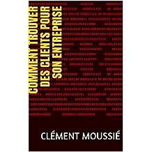 Comment trouver des clients pour son entreprise (French Edition)