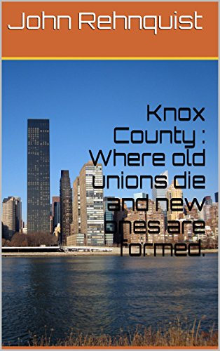 Knox County : Where old unions die and new ones are formed.