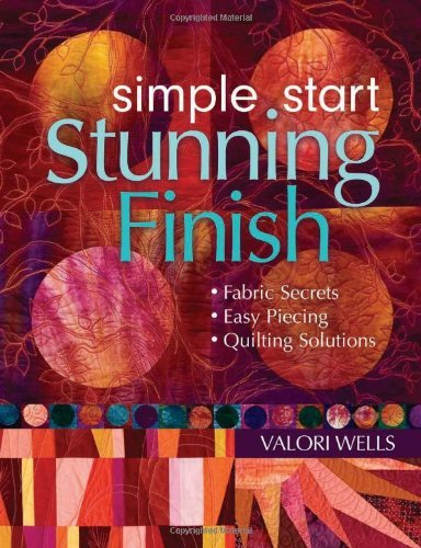 simple-start-stunning-finish-fabric-secrets-easy-piecing-quilting-solutions
