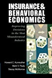 img - for Insurance and Behavioral Economics: Improving Decisions in the Most Misunderstood Industry book / textbook / text book