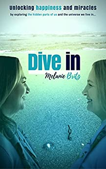 Dive in: Unlocking happiness and miracles by [Britz, Melanie]