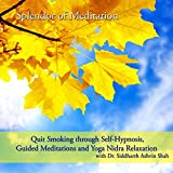 Quit Smoking Through Self Hypnosis, Guided Meditations and Yoga Nidra Relaxation With Dr. Siddharth Ashvin Shah
