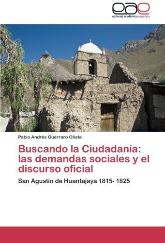 Buscando la Ciudadanía:   las demandas sociales y el discurso oficial: San Agustín de Huantajaya 1815- 1825 (Spanish Edition)