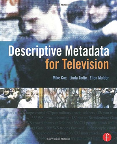 Descriptive Metadata for Television: An End-to-End Introduction by Focal Press
