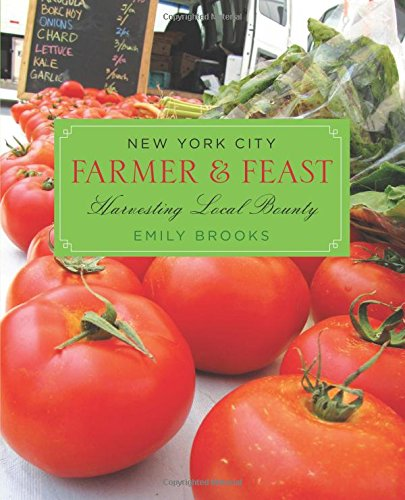 New York City Farmer & Feast: Harvesting Local Bounty by Emily Brooks