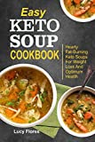 Easy Keto Soup Cookbook: Hearty Fat-Burning Keto Soups For Weight Loss And Optimum Health