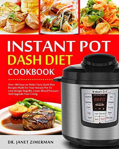 Instant Pot Dash Diet Cookbook: Over 180 Easy-to-Make Tasty Dash Diet Recipes Made for Your Instant Pot To Lose Weight Rapidly, Lower Blood Pressure And Upgrade Your Living by Dr. Janet Zimerman
