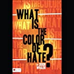 What Is the Color of Hate? | Deren Whalen