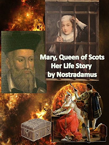 Queen Mary Of Scots   Her Life Story By Nostradamus