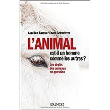 L'animal Est-il Un Homme Comme les Autres? les Droits des Animaux