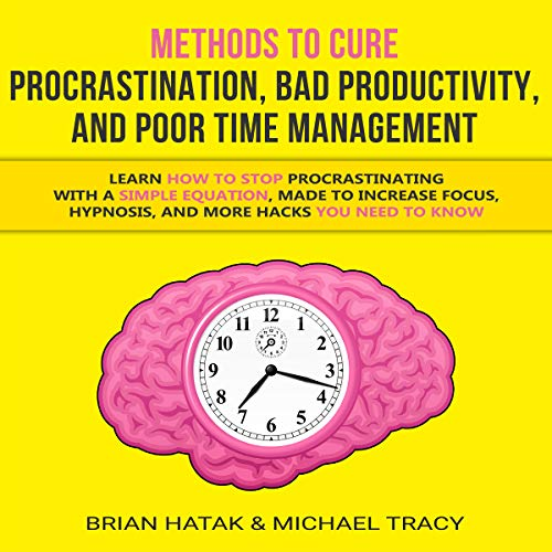 Methods to Cure Procrastination, Bad Productivity, and Poor Time Management: Learn How to Stop Procrastinating with a Simple Equation, Made to Increase ... Hypnosis, and More Hacks You NEED to Know (Best Hypnosis For Adhd)