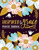 Inspired To Grace Prayer Journal: Coloring Edition: 3-Month Christian Journal: Modern Floral Cover with Calligraphy & Lettering Design (Inspirational Coloring Books for Grown-Ups)